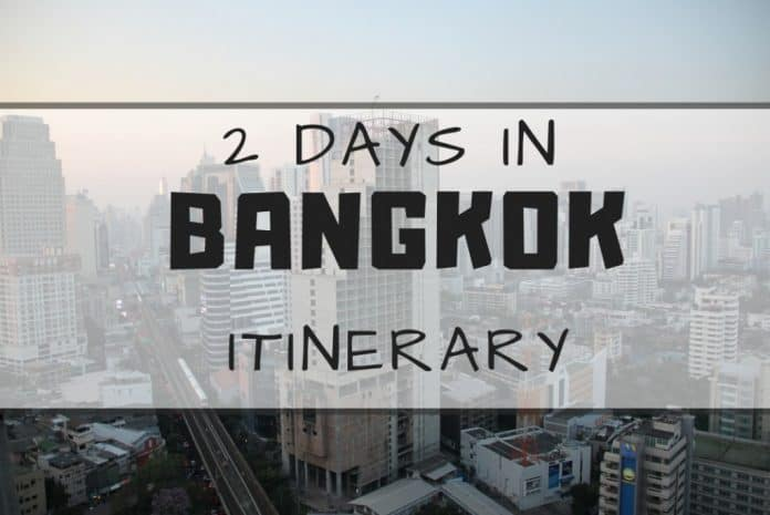 2 Days In Bangkok Itinerary What To Do During Short Stay In Bkk