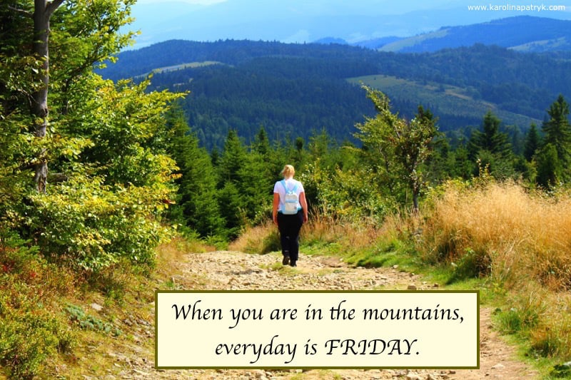 when-you-are-in-the-mountains-everyday-is-friday Travel quotes