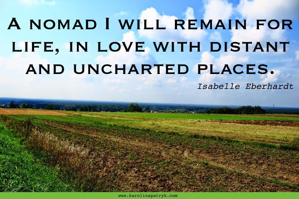a-nomad-i-will-remain-for-life-in-love-with-distant-and-uncharted-places