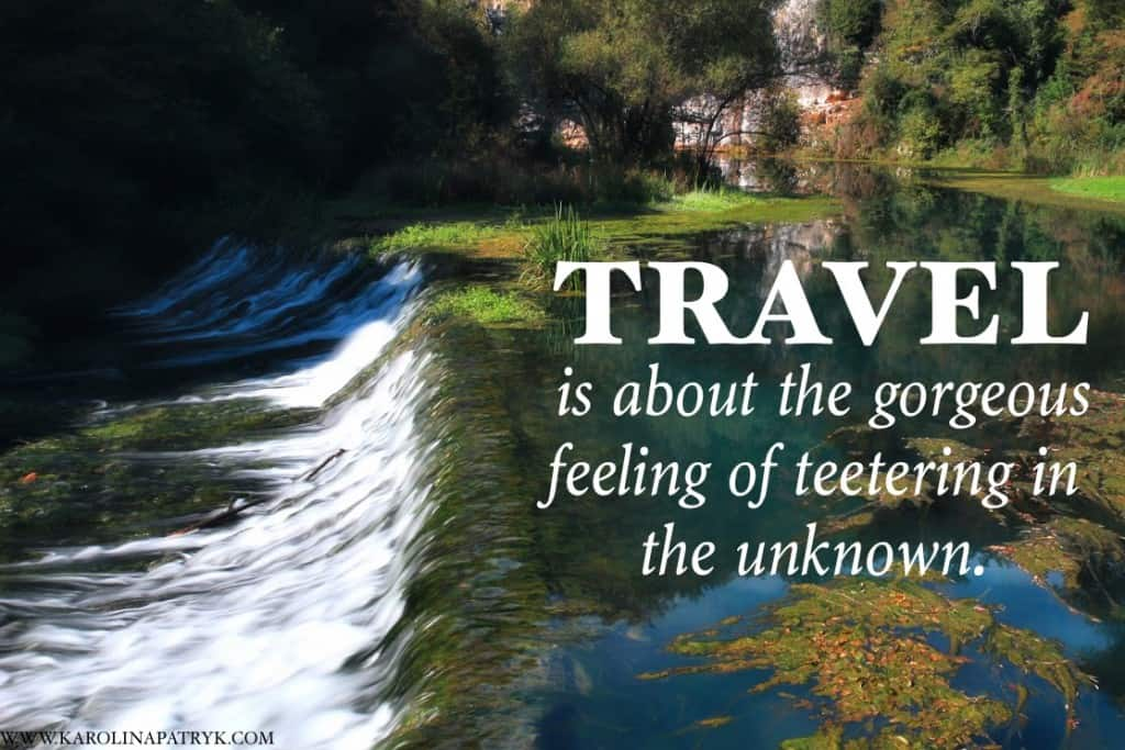 travel-is-about-the-gorgeous-feeling-of-teetering-in-the-unknown