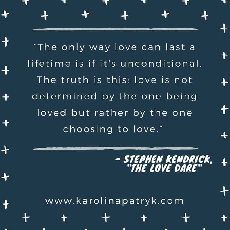 """""""The only way love can last a lifetime is if it's unconditional. The truth is this- love is not determined by the one being loved but rather by the one choosing to love."""""""