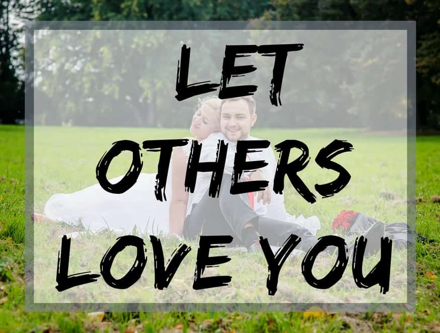 Let others love you