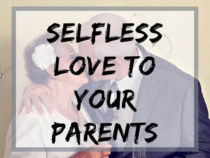 Selfless love to your parents