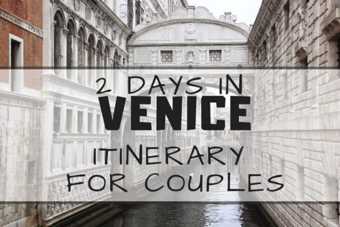 2 Days in Venice itinerary For Couples - Romantic Venice Things to Do
